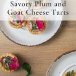 Over head shot of 3 plates of plum and goat cheese tarts with text.