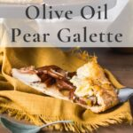 Slice of olive oil pear galette with text