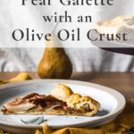 Slive of olive oil crust pear galette on plate with text
