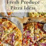 Ideas for pizza toppings with fresh produce